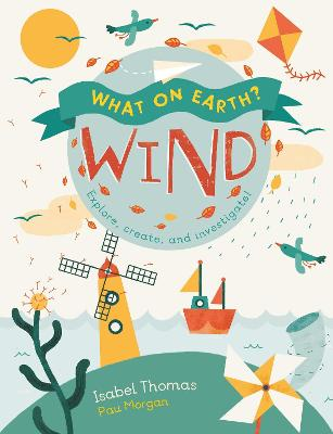 What On Earth?: Wind by Isabel Thomas
