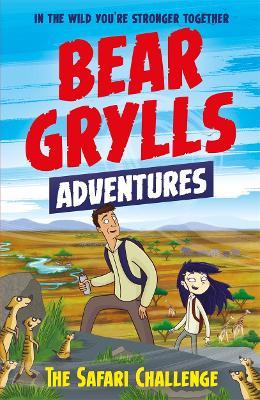 A Bear Grylls Adventure 8: The Safari Challenge by Bear Grylls