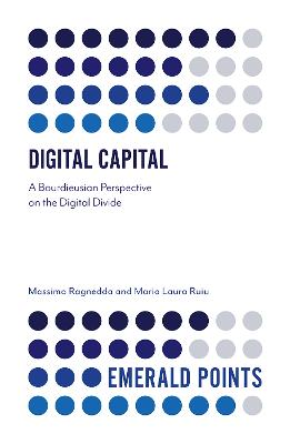 The Digital Capital: A Bourdieusian Perspective on the Digital Divide by Massimo Ragnedda