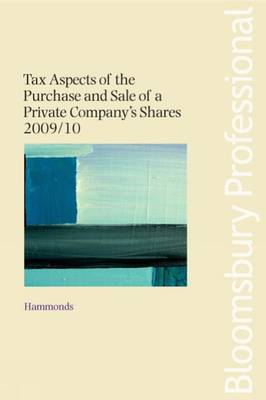 Tax Aspects of the Purchase and Sale of a Private Company's Shares 2009/10: 2009/10 by Hammonds LLP