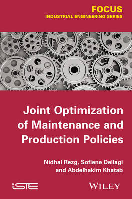 Joint Optimization of Maintenance and Production Policies by Nidhal Rezg