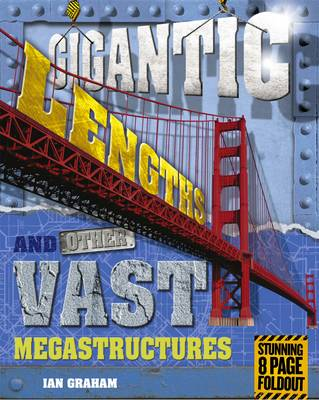 Megastructures: Gigantic Lengths and Other Vast Megastructures by Ian Graham