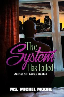 The System Has Failed: Out for Self Series, Book 2 by Michel Moore