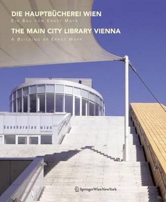 Die Hauptbucherei Wien / the Main City Library Vienna: Ein Bau Von Ernst Mayr / A Building by Ernst Mayr by Ernst Mayr