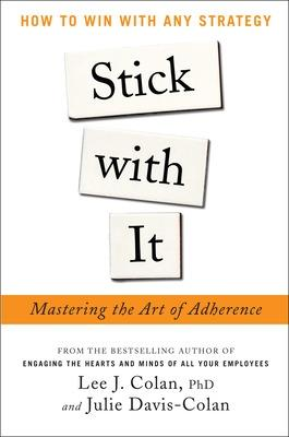 Stick with It: Mastering the Art of Adherence by Lee Colan