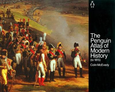 The Penguin Atlas of Modern History To 1815 by Colin McEvedy