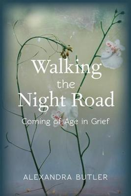 Walking the Night Road: Coming of Age in Grief book