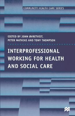 Interprofessional Working for Health and Social Care by Peter Mathias