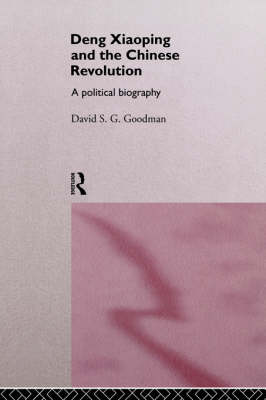 Deng Xiaoping and the Chinese Revolution by David S. G. Goodman