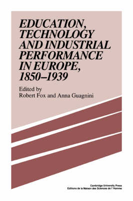 Education, Technology and Industrial Performance in Europe, 1850-1939 by Professor Robert Fox