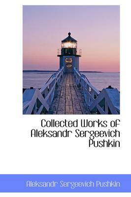 Collected Works of Aleksandr Sergeevich Pushkin by Aleksandr Sergeevich Pushkin