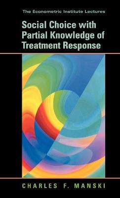 Social Choice with Partial Knowledge of Treatment Response by Charles F. Manski