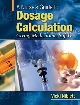 Nurse's Guide to Dosage Calculation: Giving Medications Safely book