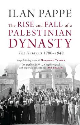 The Rise and Fall of a Palestinian Dynasty by Ilan Pappe