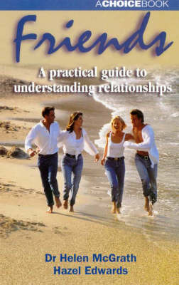 Friends: a Practical Guide to Understanding Relationships: A Practical Guide to Understanding Relationships by Helen McGrath