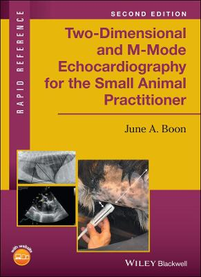 Two-Dimensional and M-Mode Echocardiography for the Small Animal Practitioner by June A. Boon