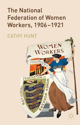 National Federation of Women Workers, 1906-1921 by Cathy Hunt
