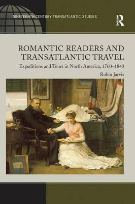 Romantic Readers and Transatlantic Travel by Robin Jarvis