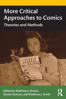 More Critical Approaches to Comics: Theories and Methods by Matthew J. Smith
