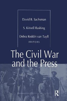 The The Civil War and the Press by S. Kitrell Rushing