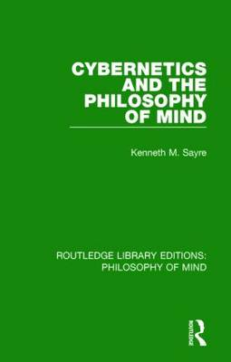 Cybernetics and the Philosophy of Mind by Kenneth Sayre