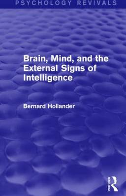 Brain, Mind, and the External Signs of Intelligence (Psychology Revivals) by Bernard Hollander