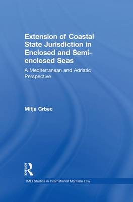 The Extension of Coastal State Jurisdiction in Enclosed or Semi-Enclosed Seas by Mitja Grbec