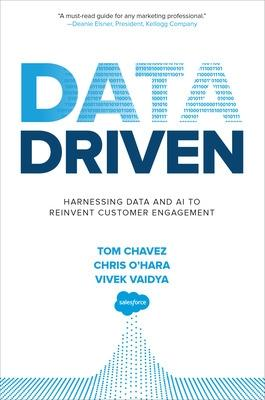 Data Driven: Harnessing Data and AI to Reinvent Customer Engagement by Tom Chavez