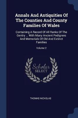 Annals and Antiquities of the Counties and County Families of Wales by Thomas Nicholas