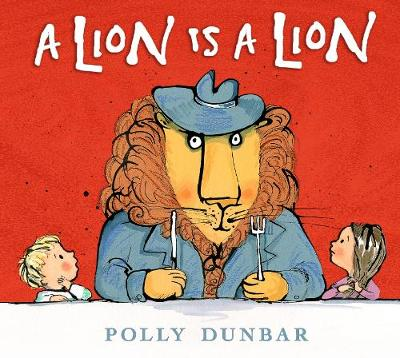 Lion Is a Lion by Polly Dunbar