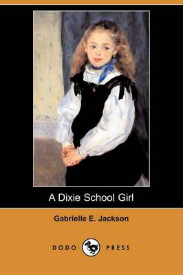 A Dixie School Girl (Dodo Press) by Gabrielle E Jackson