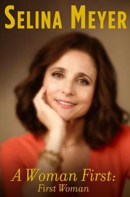 A Woman First: First Woman: A Memoir by Selina Meyer