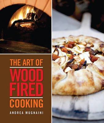 The Art of Woodfired Cooking by ,Andrea Mugnaini