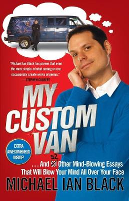 My Custom Van: And 50 Other Mind-Blowing Essays that Will Blow Your MindAll Over Your Face by Michael Ian Black