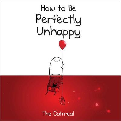 How to Be Perfectly Unhappy by The Oatmeal
