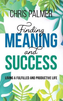 Finding Meaning and Success: Living a Fulfilled and Productive Life book