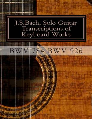 J.S.Bach, Solo Guitar Transcriptions of Keyboard Works, Bwv 784 Bwv 926 by MR Chris D Saunders