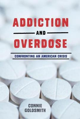 Addiction and Overdose by Connie Goldsmith