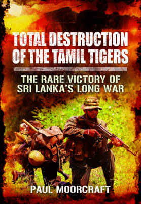 Total Destruction of the Tamil Tigers book