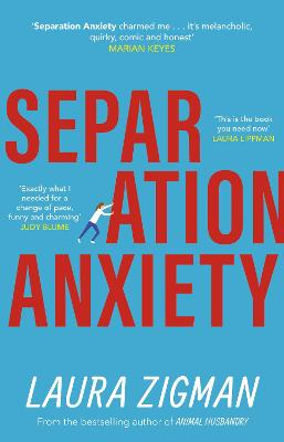 Separation Anxiety: A novel full of heart and humour about one woman's stumbling search for happiness by Laura Zigman