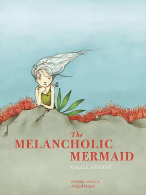 The Melancholic Mermaid by Kallie George
