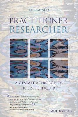Becoming a Practitioner-Researcher by Paul Barber