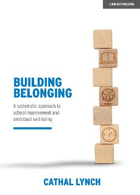 Building Belonging: A systematic approach to school improvement and emotional well-being by Cathal Lynch