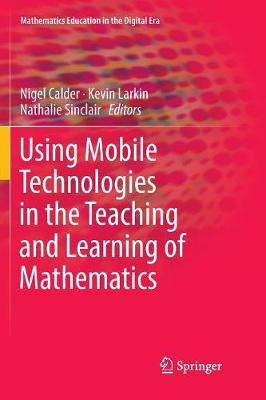 Using Mobile Technologies in the Teaching and Learning of Mathematics by Nigel Calder