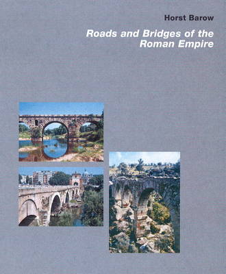 Roads and Bridges of the Roman Empire by Horst Barow