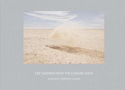 Margaret Courtney-Clark: Cry Sadness into the Coming Rain by Margaret Courtney-Clark