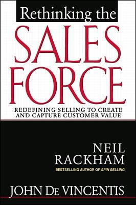 Rethinking the Sales Force: Redefining Selling to Create and Capture Customer Value by John DeVincentis