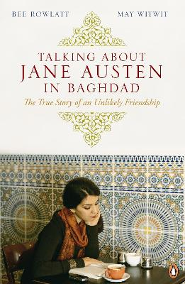Talking About Jane Austen in Baghdad by Bee Rowlatt