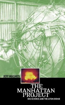 The Manhattan Project: Big Science and the Atom Bomb by Jeff Hughes