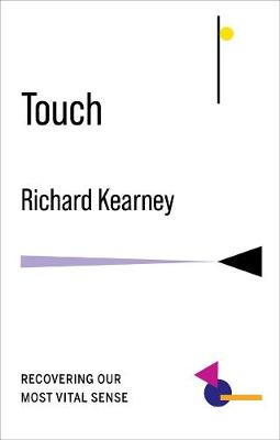 Touch: Recovering Our Most Vital Sense by Richard Kearney
